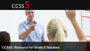 CCSS5 Resource for Grade 5 Teachers
